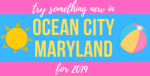 New to Ocean City, Maryland for 2019